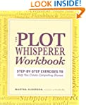 The Plot Whisperer Workbook: Step-by-...