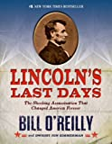 Lincoln s Last Days: The Shocking Assassination that Changed America Forever