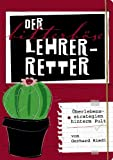 Gerhard Riedl Der bitterböse Lehrer-Retter: Ãberlebensstrategien hinterm Pult
