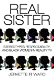 img - for Real Sister: Stereotypes, Respectability, and Black Women in Reality TV book / textbook / text book