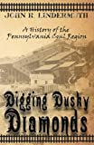 Digging Dusky Diamonds: A History of the Pennsylvania Coal Region