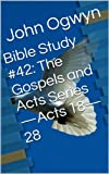 img - for Bible Study #42: The Gospels and Acts Series-Acts 18-28 (Bible Study With John Ogwyn) book / textbook / text book