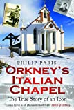 Philip Paris Orkney's Italian Chapel: The True Story of an Icon