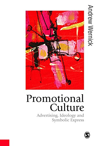 Promotional Culture: Advertising, Ideology and Symbolic Expression (Published in association with Theory, Culture &