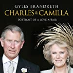 Charles and Camilla: Portrait of a Love Affair | Gyles Brandreth