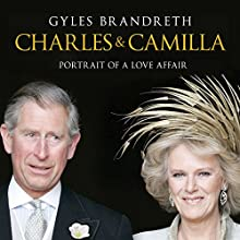 Charles and Camilla: Portrait of a Love Affair (       UNABRIDGED) by Gyles Brandreth Narrated by Stephen Thorne