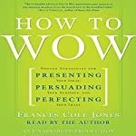How to Wow: Presenting Your Ideas, Persuading Your Audience, and Perfecting Your Image | Frances Cole Jones