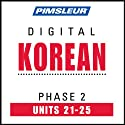 Korean Phase 2, Unit 21-25: Learn to Speak and Understand Korean with Pimsleur Language Programs  by Pimsleur