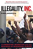 img - for Illegality, Inc.: Clandestine Migration and the Business of Bordering Europe (California Series in Public Anthropology) book / textbook / text book
