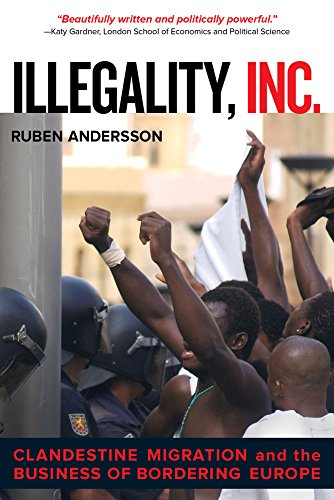 Illegality, Inc.: Clandestine Migration and the Business of Bordering Europe (California Series in Public Anthropology) PDF