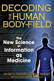 img - for Decoding the Human Body-Field: The New Science of Information as Medicine by Peter H. Fraser (2008-04-15) book / textbook / text book