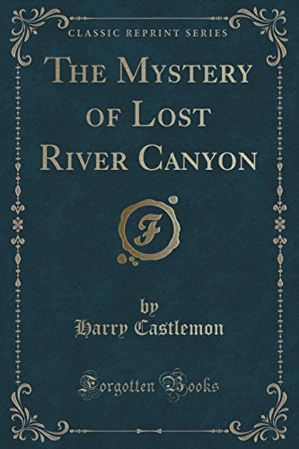 The Mystery of Lost River Canyon (Classic Reprint)