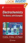Electrochemistry: The Basics, With Ex...