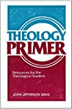 Theology Primer: Resources for the Theological Student (0801029120) by Davis, John Jefferson