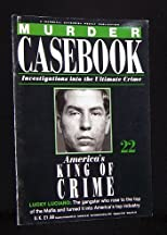MURDER CASEBOOK: INVESTIGATIONS INTO THE ULTIMATE CRIME: NO.22: AMERICA'S KING OF CRIME: LUCKY LUCIANO: THE GANGSTER WHO ROSE TO THE TOP OF THE MAFIA AND TURNED IT INTO AMERICA'S TOP INDUSTRY (twenty-two