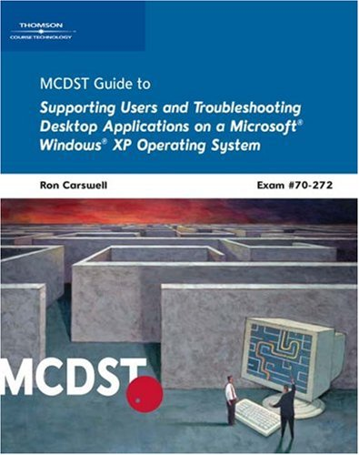 MCDST 70-272: Supporting Users and Troubleshooting Desktop Applications on a Microsoft Windows XP Operating System