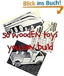 50 Wooden Toy Plans You Can Build (En...