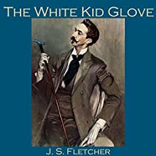The White Kid Glove Audiobook by J. S. Fletcher Narrated by Cathy Dobson