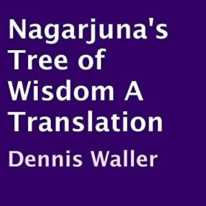 Nagarjuna's Tree of Wisdom: A Translation | [Dennis Waller, Nagarjuna]