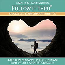 Follow It Thru: Obstacles Equal Opportunities Audiobook by Heather Andrews, Sarah Barrett Narrated by  various