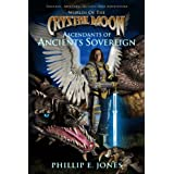 Ascendants of Ancients Sovereign (Worlds of the Crystal Moon, Book 1) ~ Phillip Jones