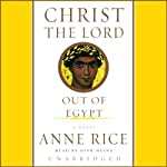 Christ the Lord: Out of Egypt (       UNABRIDGED) by Anne Rice Narrated by Josh Heine