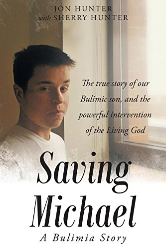 Saving Michael: A Bulimia Story: The True Story of Our Bulimic Son, and the Powerful Intervention of the Living God [Hunter, Jon - Hunter, Sherry] (Tapa Blanda)
