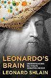 Leonardo's Brain: Understanding Da Vinci's Creative Genius