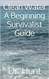 Clean Water A Beginning Survivalist Guide