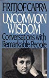 Uncommon Wisdom - Conversations with Remarkable People (0553346105) by Fritjof Capra