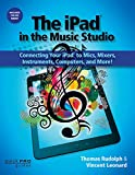 img - for The iPad in the Music Studio: Connecting Your iPad to Mics, Mixers, Instruments, Computers, and More! (Quick Pro Guides) book / textbook / text book
