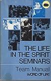 The Life in the Spirit Seminars Team Manual