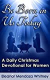 img - for Be Born in Us Today: A Christmas Devotional for Women book / textbook / text book