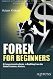 Forex for Beginners: A Comprehensive Guide to Profiting from the Global Currency Markets