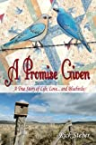 img - for A Promise Given: A True Story of Life, Love and Bluebirds book / textbook / text book