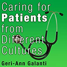 Caring for Patients from Different Cultures (       UNABRIDGED) by Geri-Ann Galanti Narrated by Colleen Patrick