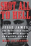img - for Shot All to Hell: Jesse James, the Northfield Raid, and the Wild West's Greatest Escape Hardcover Deckle Edge, July 23, 2013 book / textbook / text book