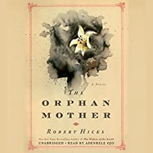 The Orphan Mother: A Novel Audiobook by Robert Hicks Narrated by Adenrele Ojo