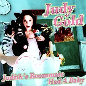 Judith's Roommate Had a Baby | [Judy Gold]