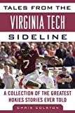 Tales from the Virginia Tech Sideline: A Collection of the Greatest Hokies Stories Ever Told (Tales from the Team)