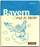 img - for Bayern . . . wie es lacht book / textbook / text book