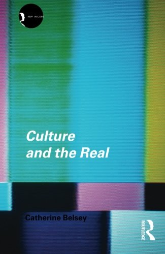 Culture and the Real: Theorizing Cultural Criticism (New Accents)