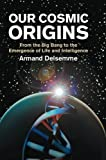 img - for Our Cosmic Origins: From the Big Bang to the Emergence of Life and Intelligence book / textbook / text book