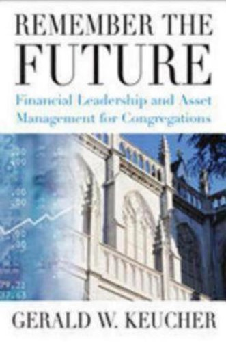 Remember the Future Financial Leadership and Asset Management for Congregations089869521X