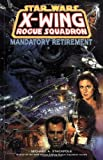 Mandatory Retirement (Star Wars: X-Wing Rogue Squadron, Volume 9) (1569714924) by Michael A. Stackpole