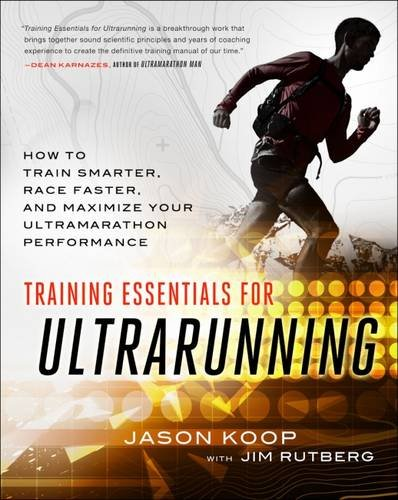 Training-Essentials-for-Ultrarunning-How-to-Train-Smarter-Race-Faster-and-Maximize-Your-Ultramarathon-Performance
