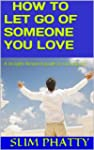 HOW TO LET GO OF SOMEONE YOU LOVE (En...