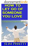 HOW TO LET GO OF SOMEONE YOU LOVE (English Edition)
