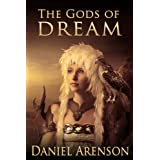 The Gods of Dream: An Epic Fantasyby Daniel Arenson
