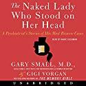The Naked Lady Who Stood on Her Head: A Psychiatrist's Stories of His Most Bizarre Cases Audiobook by Gary Small, Gigi Vorgan Narrated by Marc Cashman